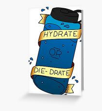 Hydrate or Die-Drate Greeting Card