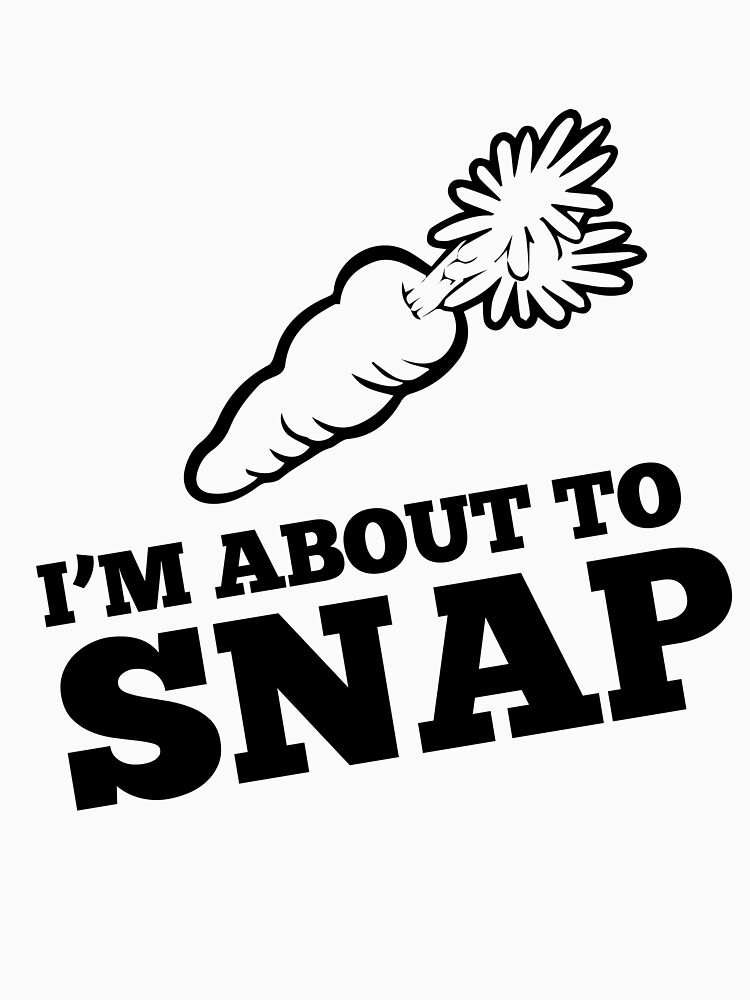 I'm on a diet and I'm About To Snap! by wearitout
