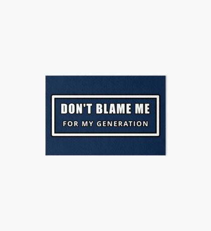Don't Blame Me for My Generation Art Board Print