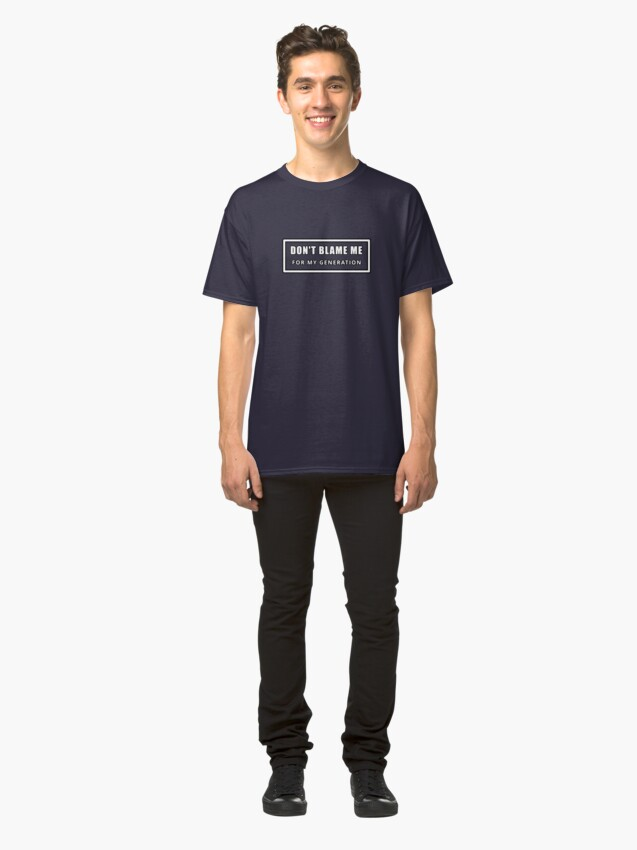 Alternate view of Don't Blame Me for My Generation Classic T-Shirt