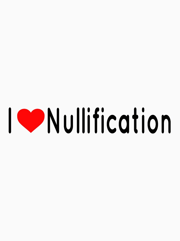 I Heart Nullification by libertynerd