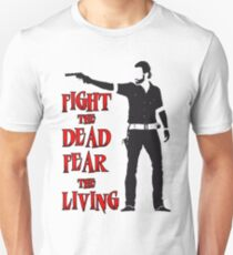 Rick Grimes Fight the Dead Fear The Living T-Shirt