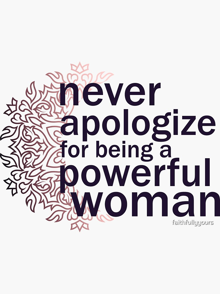 Never apologize for being a powerful woman. by faithfullyyours