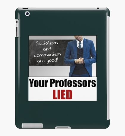 Your Professors Lied About Socialism iPad Case/Skin
