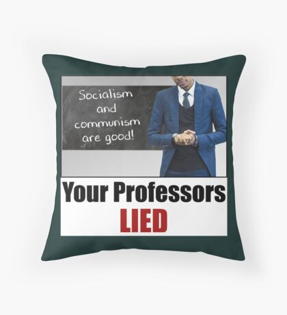 Your Professors Lied About Socialism Throw Pillow