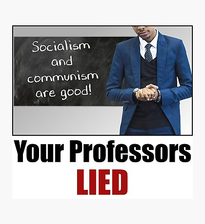 Your Professors Lied About Socialism Photographic Print