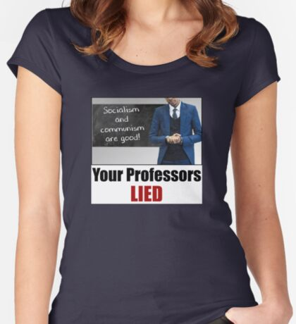 Your Professors Lied About Socialism Fitted Scoop T-Shirt