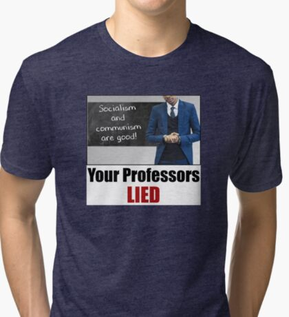 Your Professors Lied About Socialism Tri-blend T-Shirt