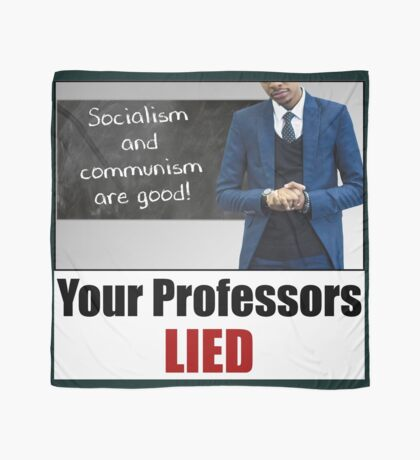 Your Professors Lied About Socialism Scarf