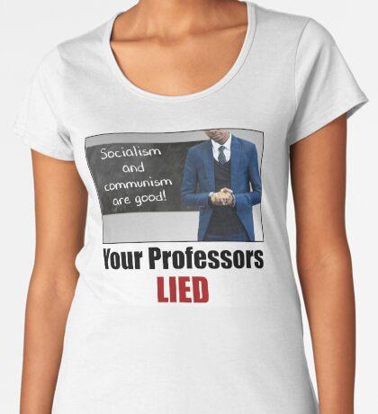Your Professors Lied About Socialism Premium Scoop T-Shirt