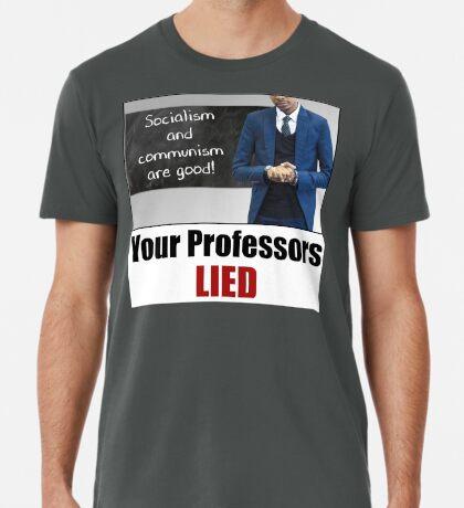 Your Professors Lied About Socialism Premium T-Shirt