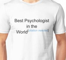 Best Psychologist in the World - Citation Needed! Unisex T-Shirt