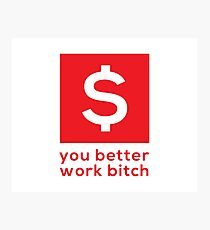 You Better Work Bitch! III Photographic Print