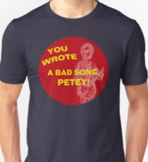 You Wrote a Bad Song Unisex T-Shirt