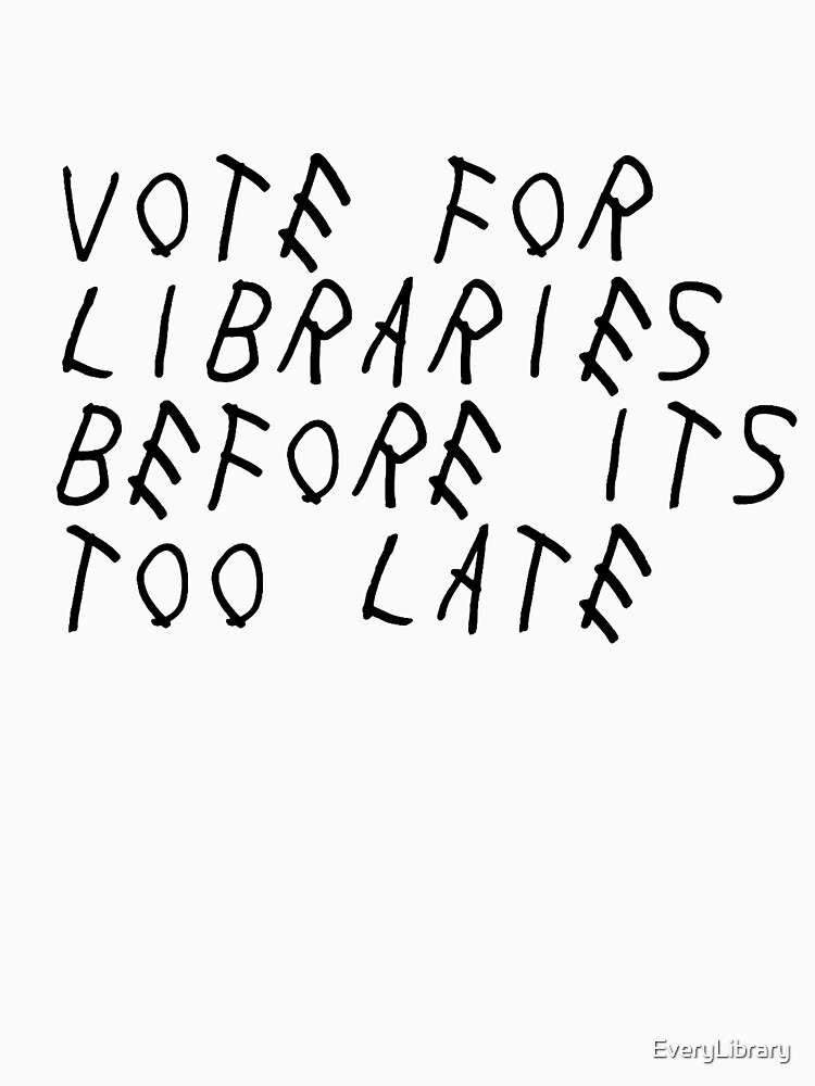 Vote For Libraries Before Its Too Late by EveryLibrary