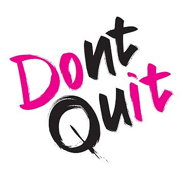 Dont Quit (White Background) by zrmcqueen