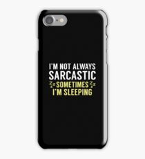 I'm Not Always Sarcastic iPhone Case/Skin
