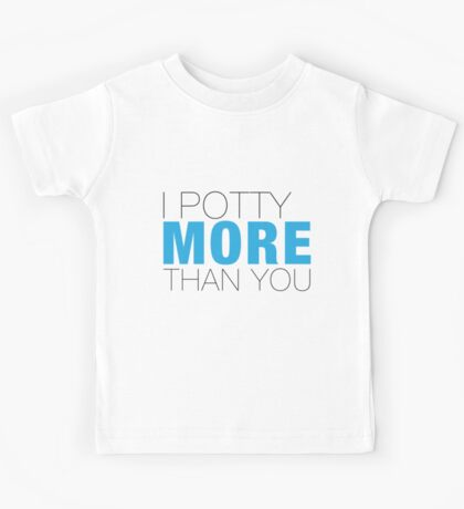 I potty more than YOU Kids Clothes