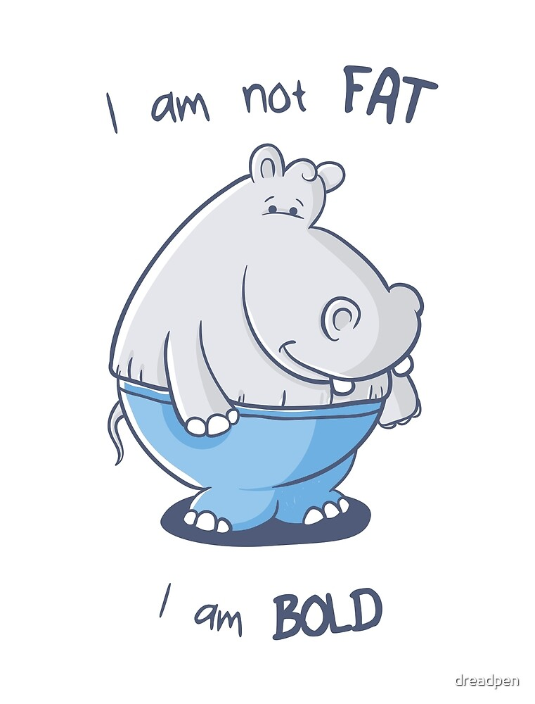 I am not fat, I am bold by dreadpen