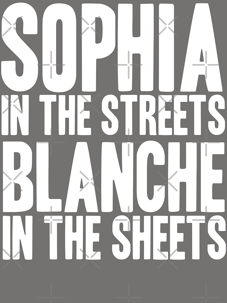 SOPHIA IN THE STREETS BLANCHE IN THE SHEETS by yellowdogtees