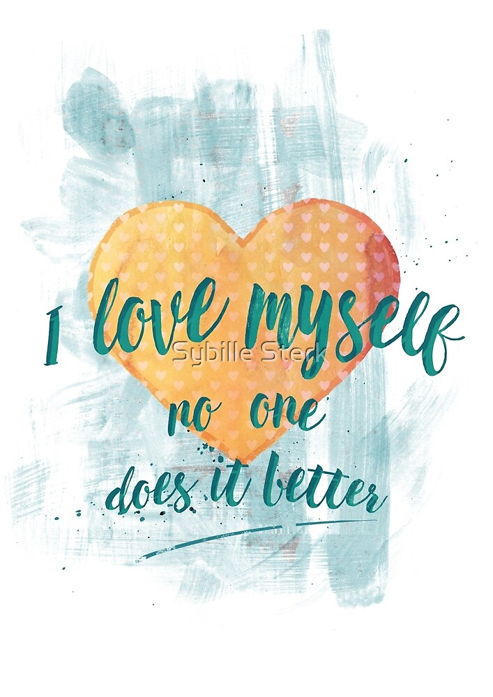 I love myself (no one does it better) by Sybille Sterk