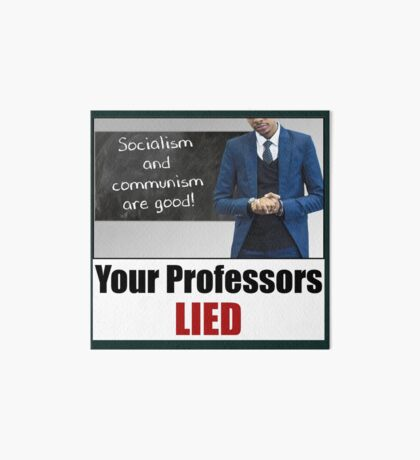 Your Professors Lied About Socialism Art Board Print