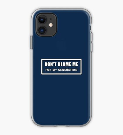 Don't Blame Me for My Generation iPhone Case