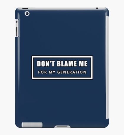 Don't Blame Me for My Generation iPad Case/Skin