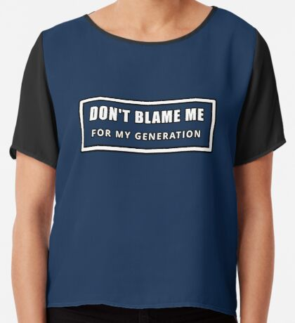 Don't Blame Me for My Generation Chiffon Top