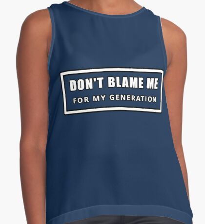 Don't Blame Me for My Generation Sleeveless Top