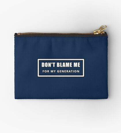 Don't Blame Me for My Generation Zipper Pouch