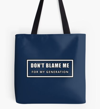 Don't Blame Me for My Generation Tote Bag