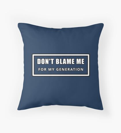 Don't Blame Me for My Generation Throw Pillow