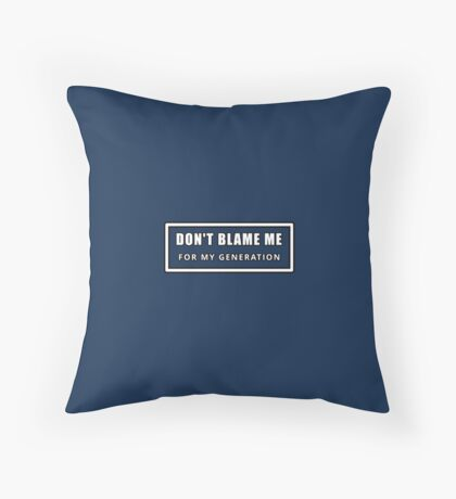 Don't Blame Me for My Generation Floor Pillow