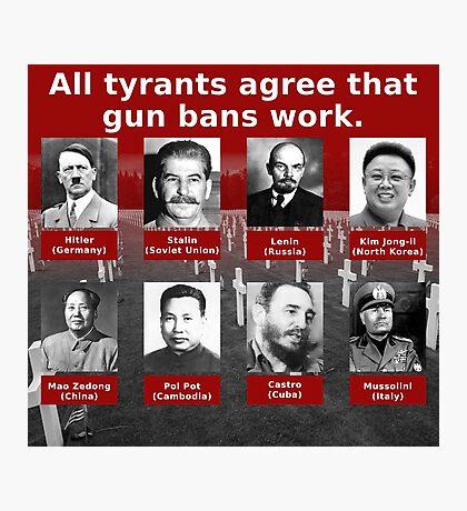 Tyrants Love Gun Control Photographic Print