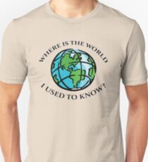 Where is the world I used to know? Unisex T-Shirt