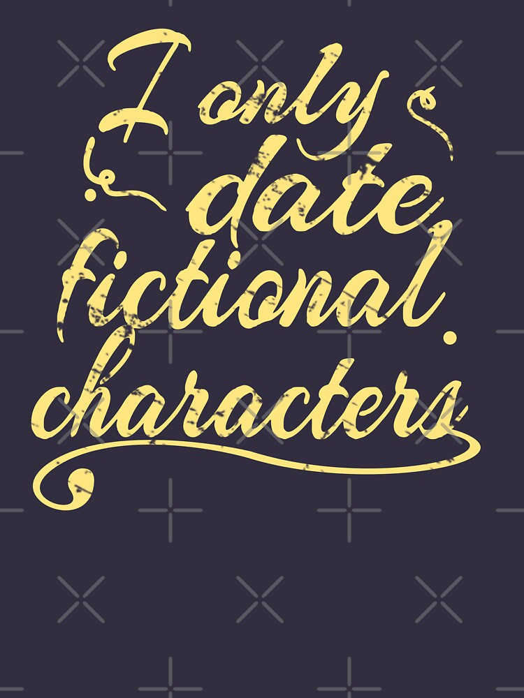 i only date fictional characters by FandomizedRose