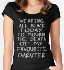 wearing black to mourn the death of my favourite character Women's Fitted Scoop T-Shirt