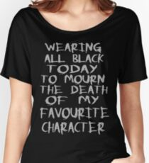 wearing black to mourn the death of my favourite character Women's Relaxed Fit T-Shirt