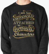 I am too emotionally attached to fictional characters Pullover