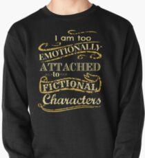 Ich bin zu emotional an fiktionale Charaktere gebunden Sweatshirt