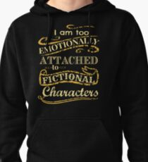 I am too emotionally attached to fictional characters Pullover Hoodie