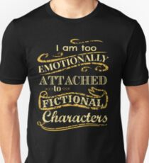 I am too emotionally attached to fictional characters Slim Fit T-Shirt