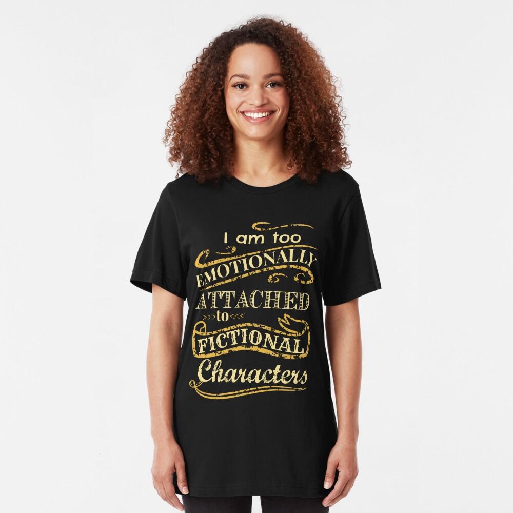 Ich bin zu emotional an fiktionale Charaktere gebunden Slim Fit T-Shirt