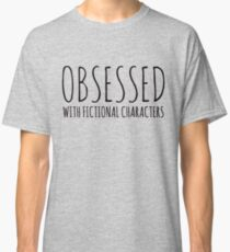 Obsessed with fictional characters (black) Classic T-Shirt