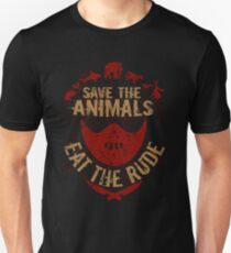 save the animals, EAT THE RUDE Unisex T-Shirt