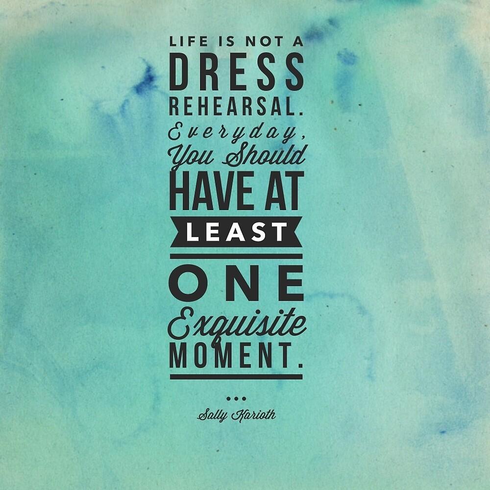 Life is a dress rehearsal by sweptawaytvnow