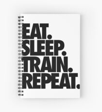 EAT. SLEEP. TRAIN. REPEAT. Spiral Notebook