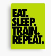 EAT. SLEEP. TRAIN. REPEAT. Canvas Print