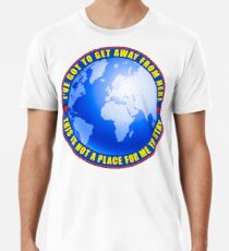 Get away from here Premium T-Shirt
